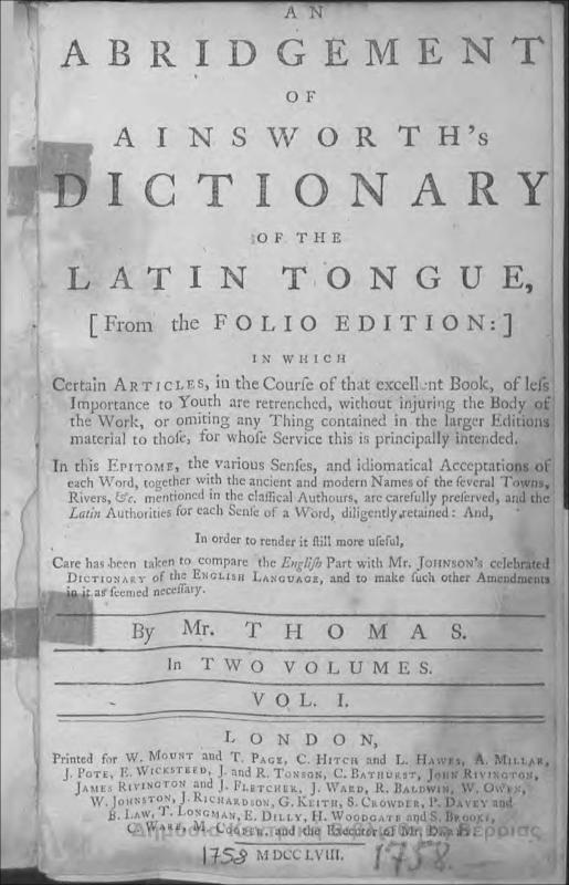An abridgement of Ainsworth's dictionary of the Latin tongue Vol.I : in two volumes/ by Mr. Thomas